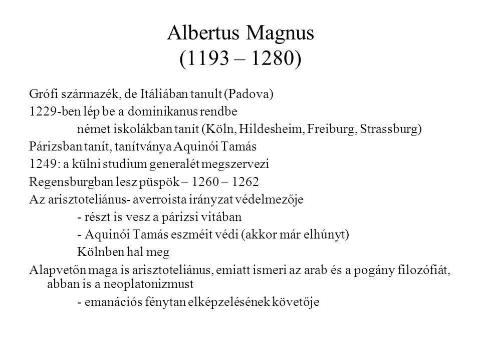 Albertus Magnus (1193 – 1280) Grófi származék, de Itáliában tanult (Padova) 1229-ben lép be a dominikanus rendbe.