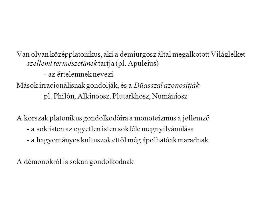 Van olyan középplatonikus, aki a demiurgosz által megalkotott Világlelket szellemi természetűnek tartja (pl. Apuleius)