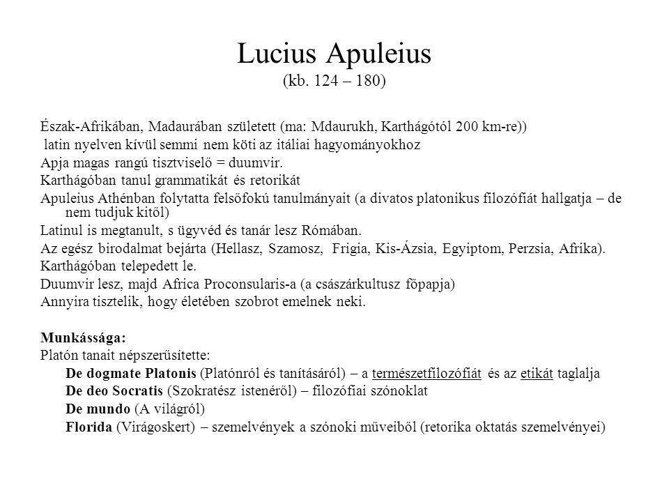 Lucius Apuleius (kb. 124 – 180) Észak-Afrikában, Madaurában született (ma: Mdaurukh, Karthágótól 200 km-re))