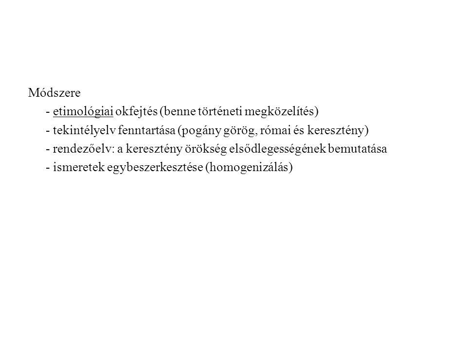 Módszere - etimológiai okfejtés (benne történeti megközelítés) - tekintélyelv fenntartása (pogány görög, római és keresztény)