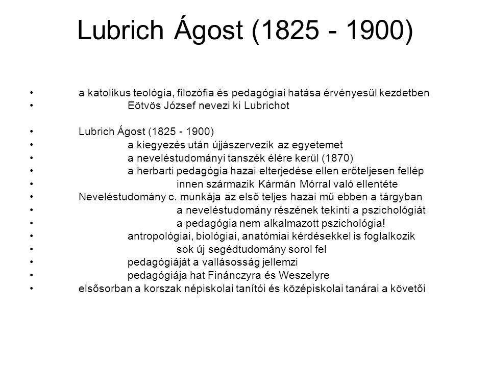 Lubrich Ágost (1825 - 1900) a katolikus teológia, filozófia és pedagógiai hatása érvényesül kezdetben.