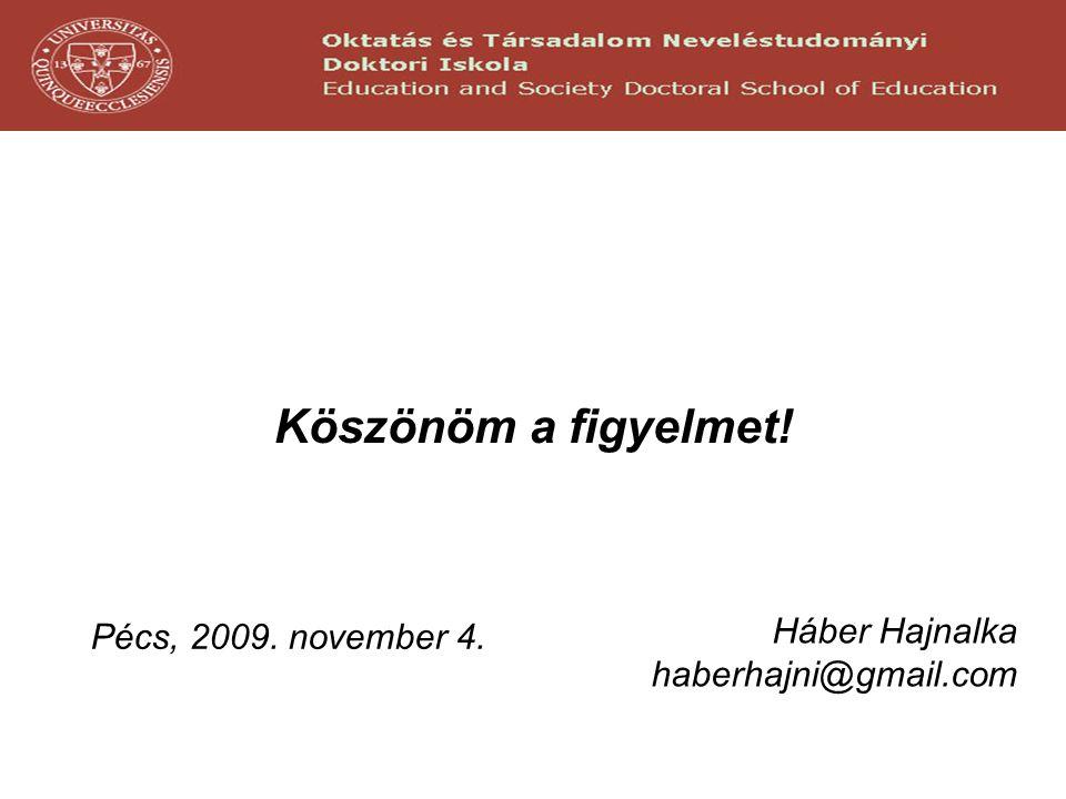 Köszönöm a figyelmet! Háber Hajnalka Pécs, 2009. november 4.