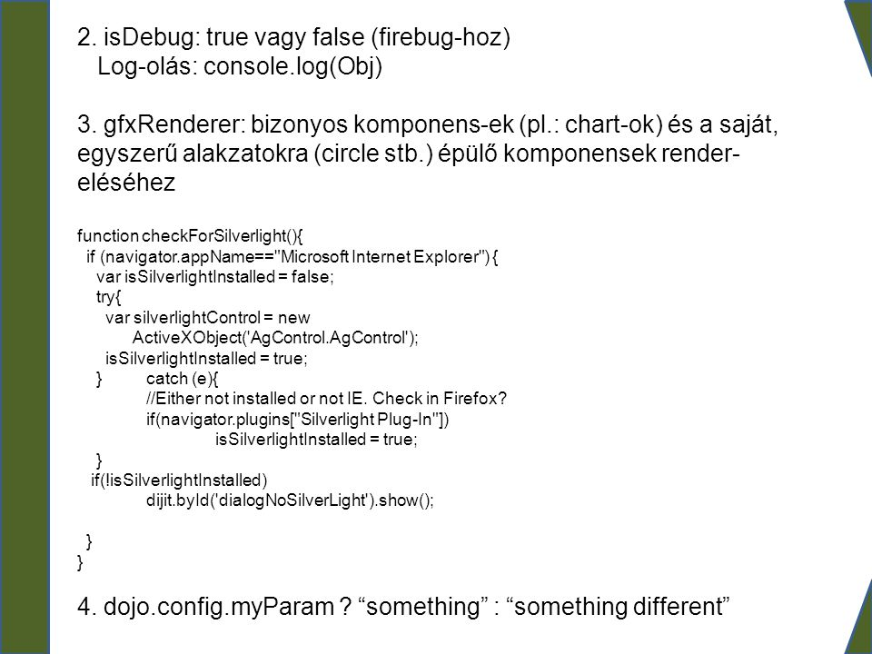 2. isDebug: true vagy false (firebug-hoz) Log-olás: console.log(Obj)