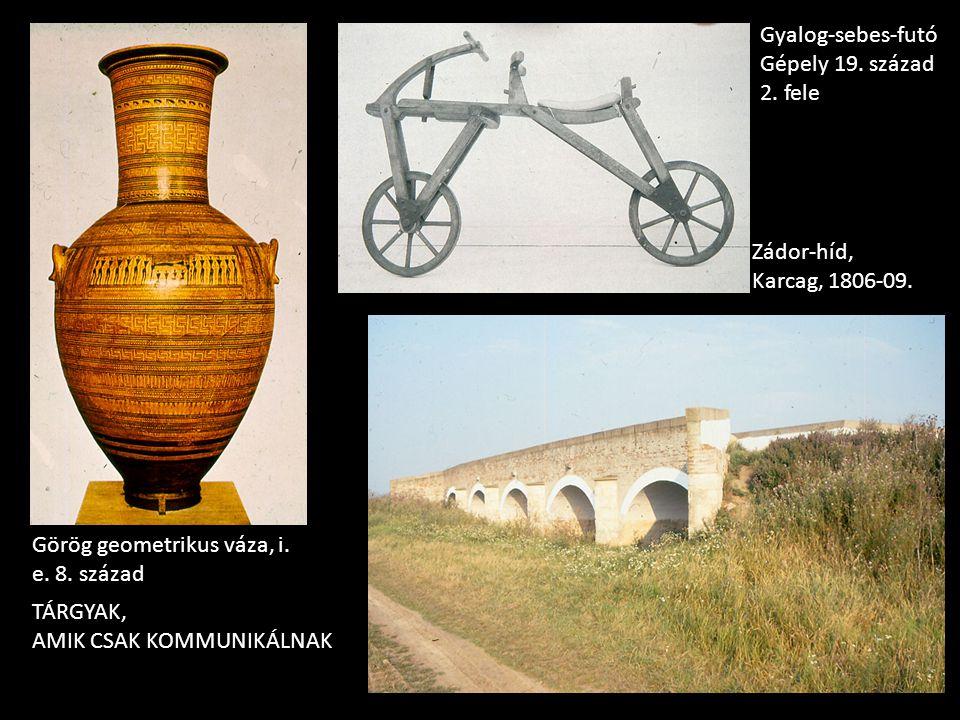 Gyalog-sebes-futó Gépely 19. század 2. fele. Zádor-híd, Karcag, 1806-09. Görög geometrikus váza, i. e. 8. század.