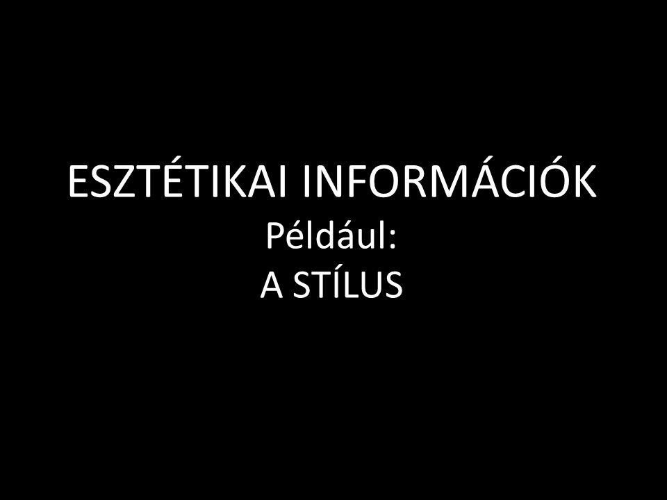 ESZTÉTIKAI INFORMÁCIÓK Például: A STÍLUS