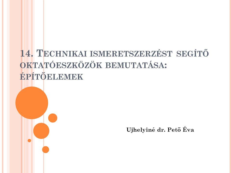 14. Technikai ismeretszerzést segítő oktatóeszközök bemutatása: építőelemek