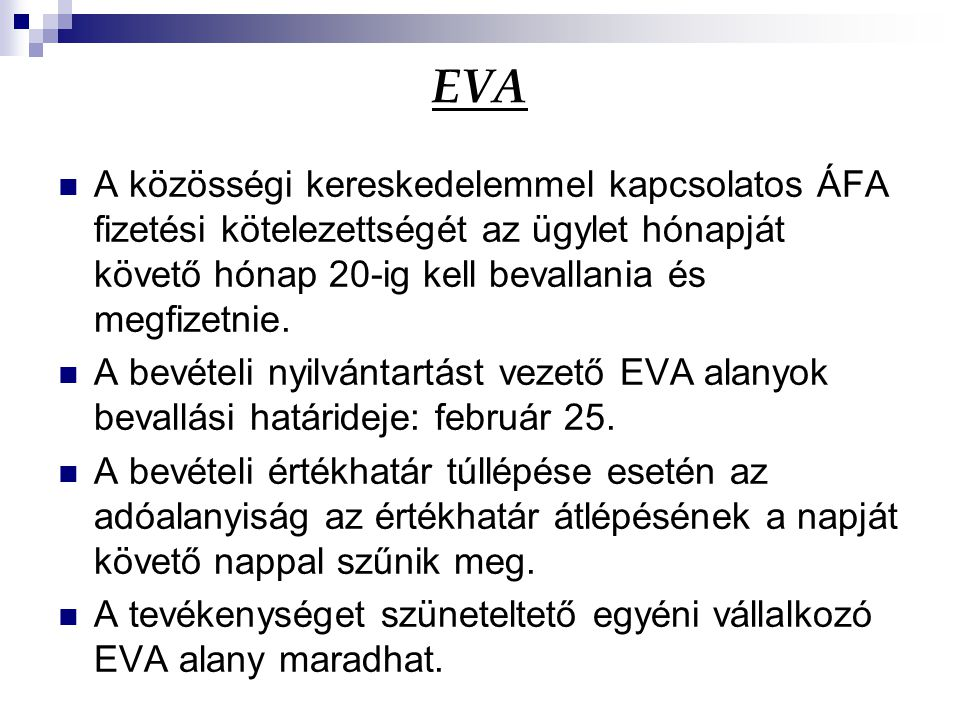 EVA A közösségi kereskedelemmel kapcsolatos ÁFA fizetési kötelezettségét az ügylet hónapját követő hónap 20-ig kell bevallania és megfizetnie.