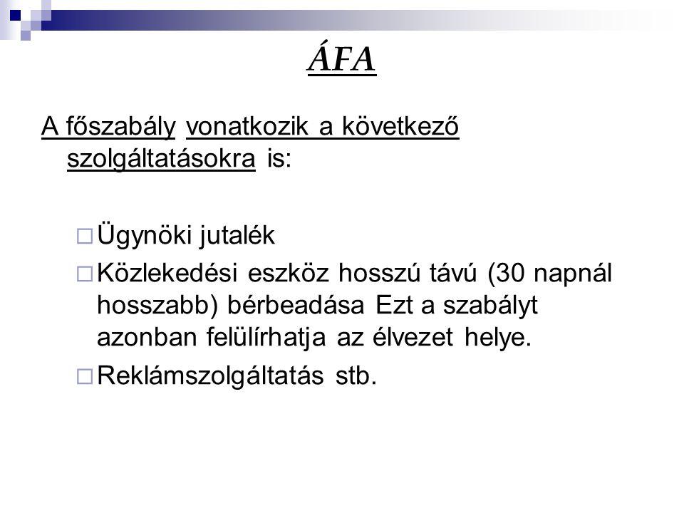 ÁFA A főszabály vonatkozik a következő szolgáltatásokra is: