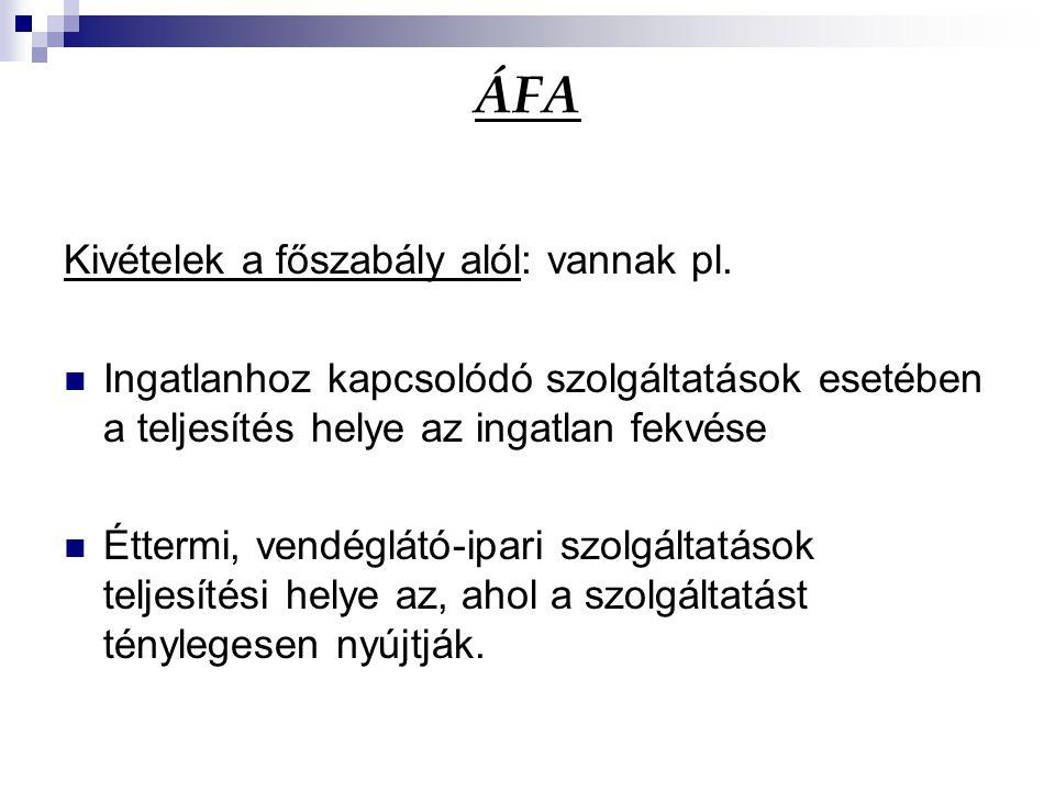 ÁFA Kivételek a főszabály alól: vannak pl.