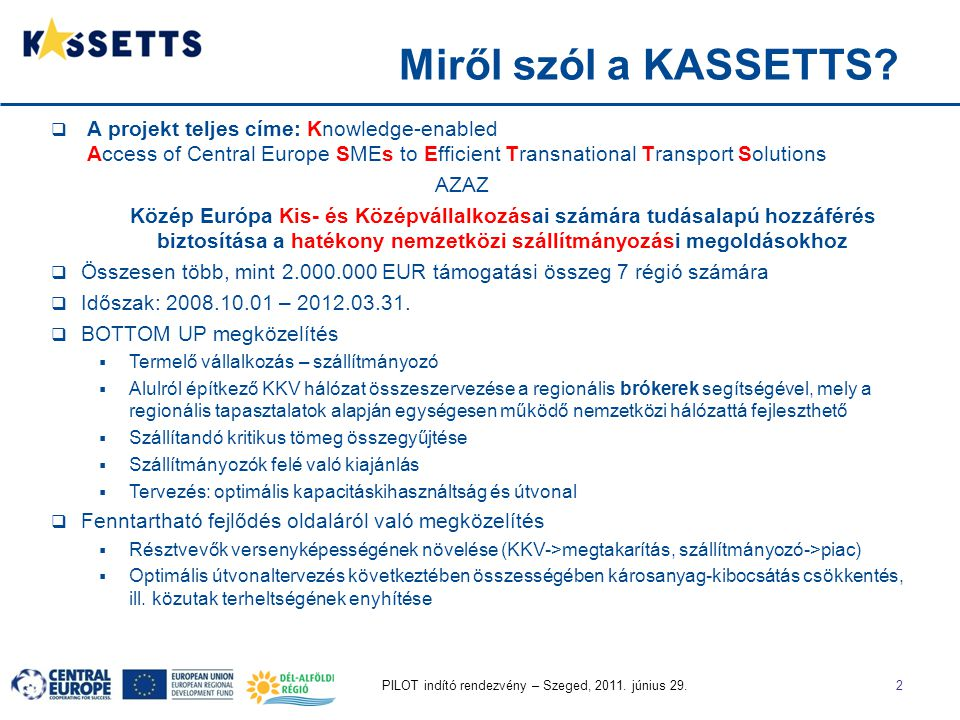 Miről szól a KASSETTS A projekt teljes címe: Knowledge-enabled Access of Central Europe SMEs to Efficient Transnational Transport Solutions.