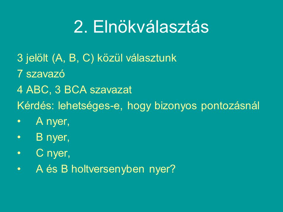 2. Elnökválasztás 3 jelölt (A, B, C) közül választunk 7 szavazó