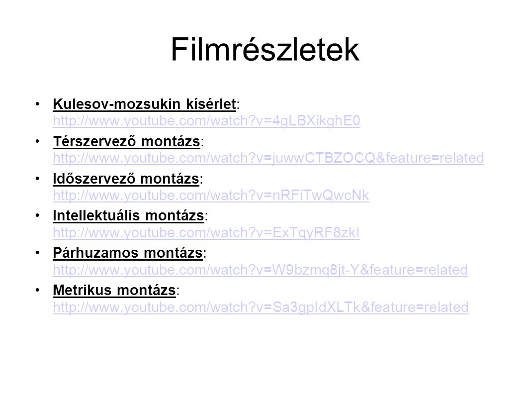 Filmrészletek Kulesov-mozsukin kísérlet: http://www.youtube.com/watch v=4gLBXikghE0.
