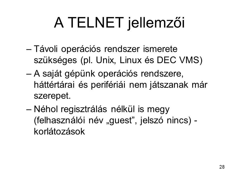 A TELNET jellemzői Távoli operációs rendszer ismerete szükséges (pl. Unix, Linux és DEC VMS)