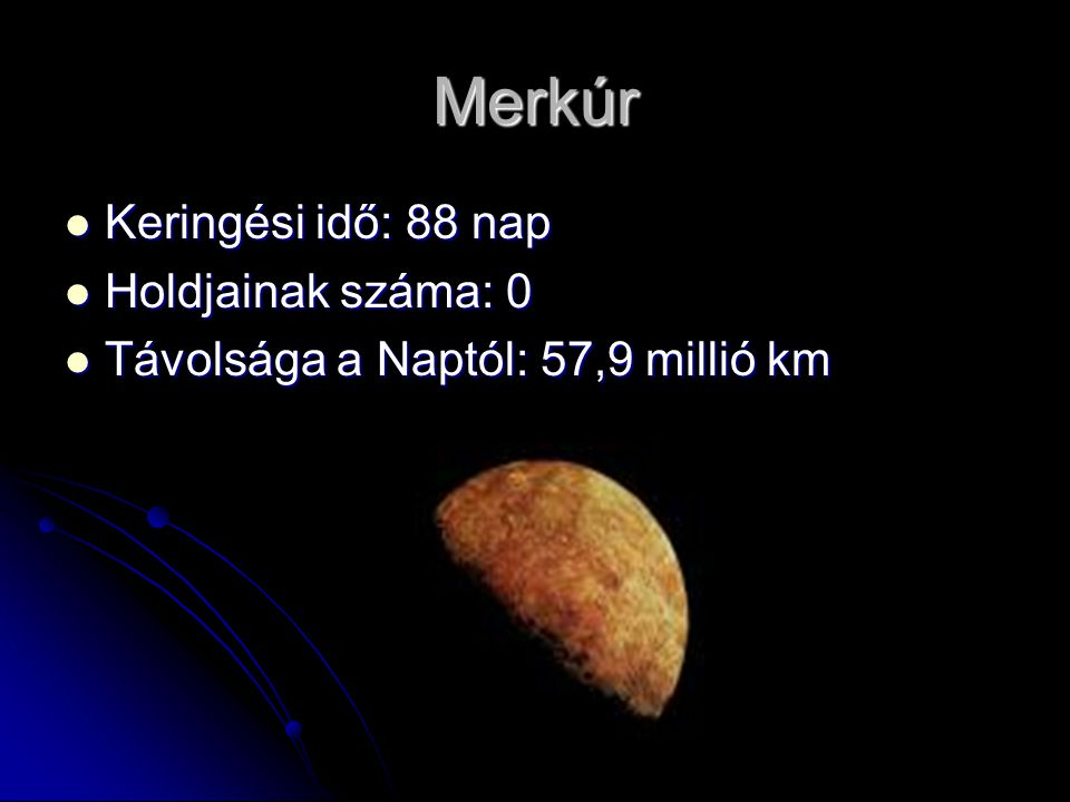 Merkúr Keringési idő: 88 nap Holdjainak száma: 0