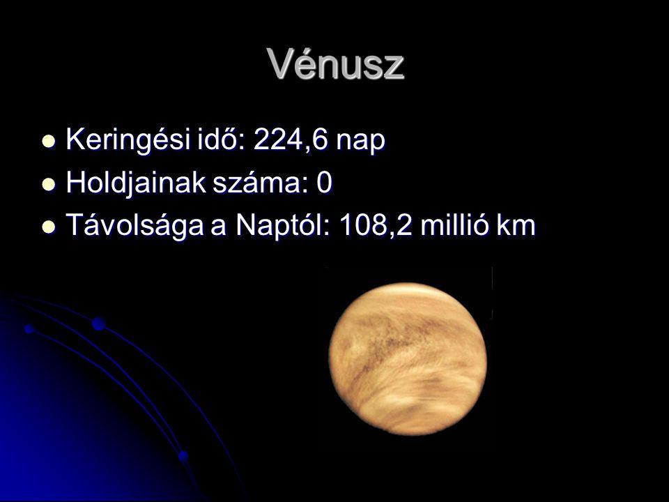Vénusz Keringési idő: 224,6 nap Holdjainak száma: 0