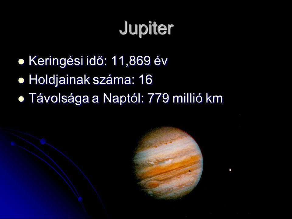 Jupiter Keringési idő: 11,869 év Holdjainak száma: 16