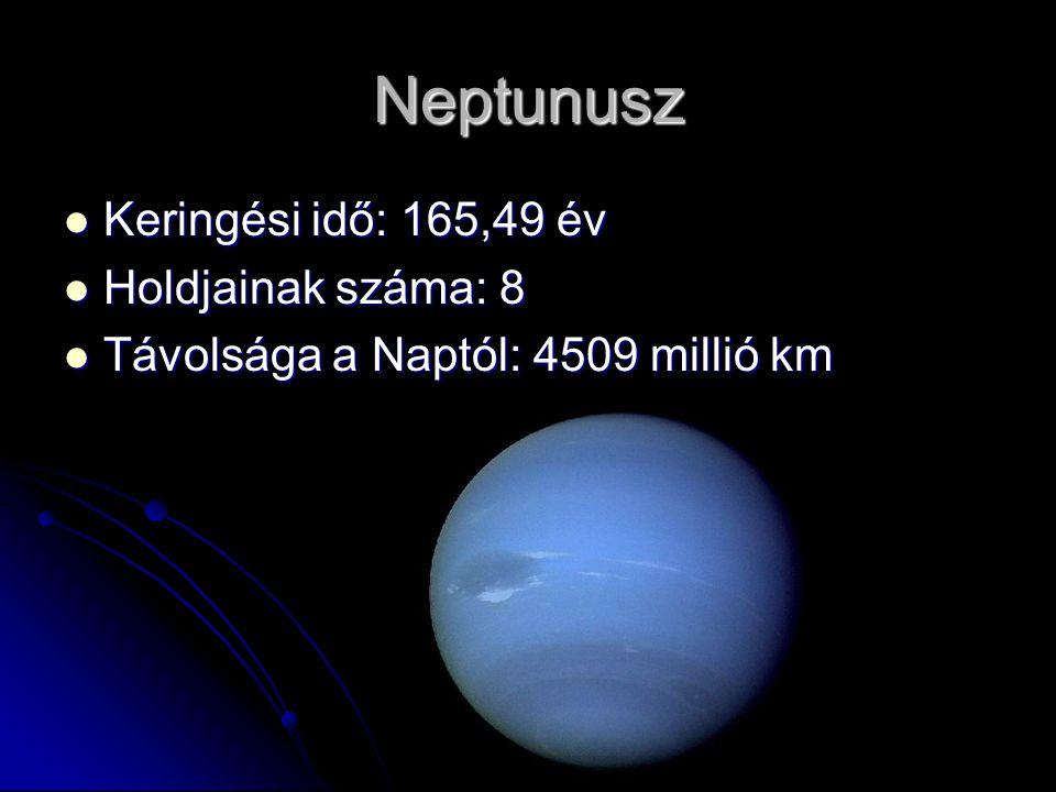 Neptunusz Keringési idő: 165,49 év Holdjainak száma: 8