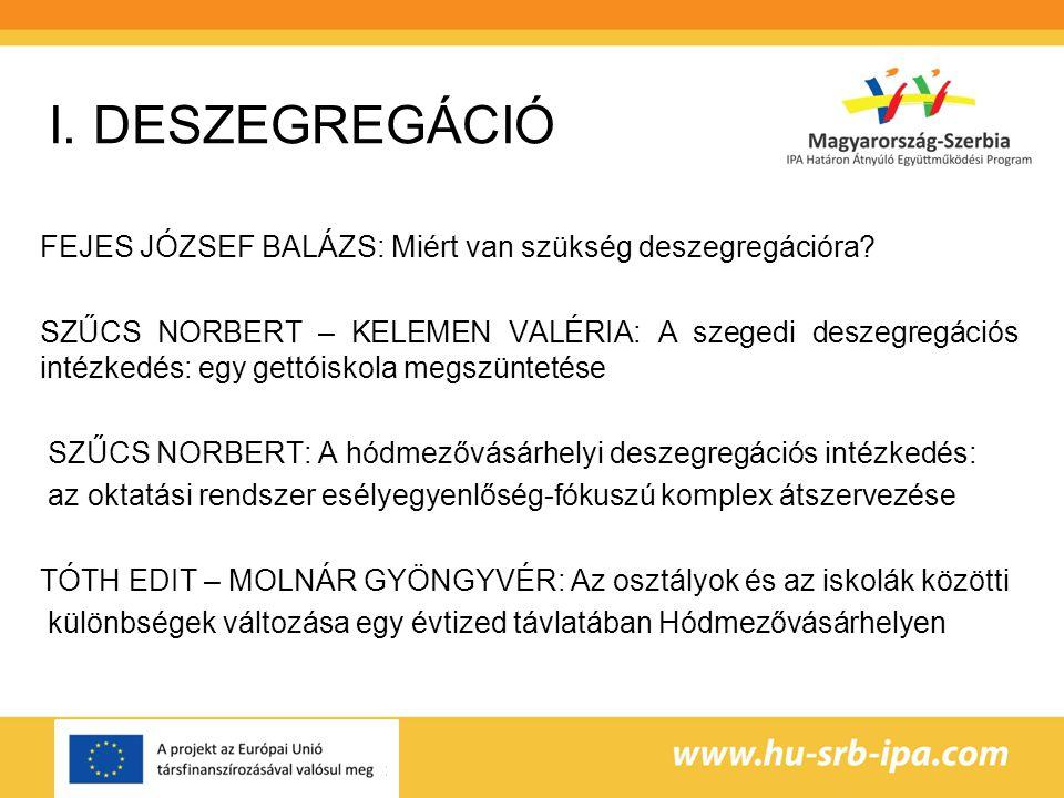 I. DESZEGREGÁCIÓ FEJES JÓZSEF BALÁZS: Miért van szükség deszegregációra