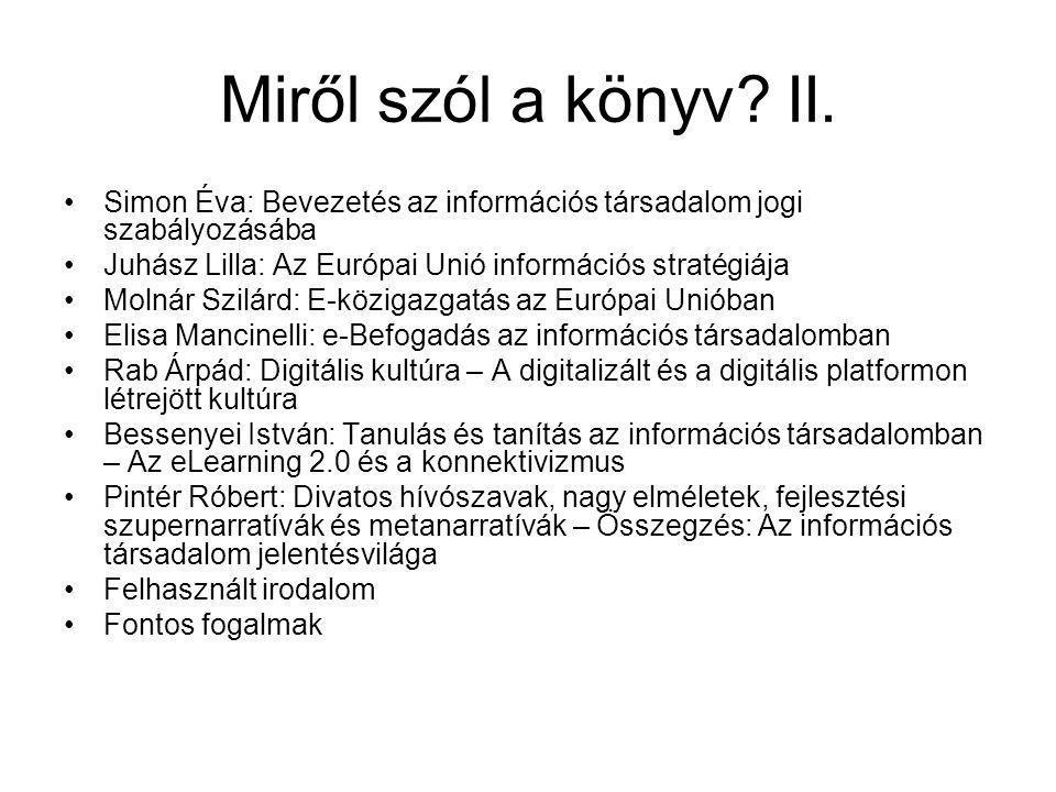 Miről szól a könyv II. Simon Éva: Bevezetés az információs társadalom jogi szabályozásába. Juhász Lilla: Az Európai Unió információs stratégiája.
