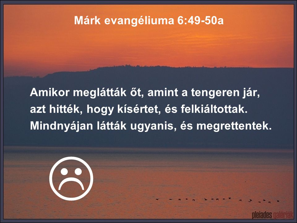  Márk evangéliuma 6:49-50a Amikor meglátták őt, amint a tengeren jár,