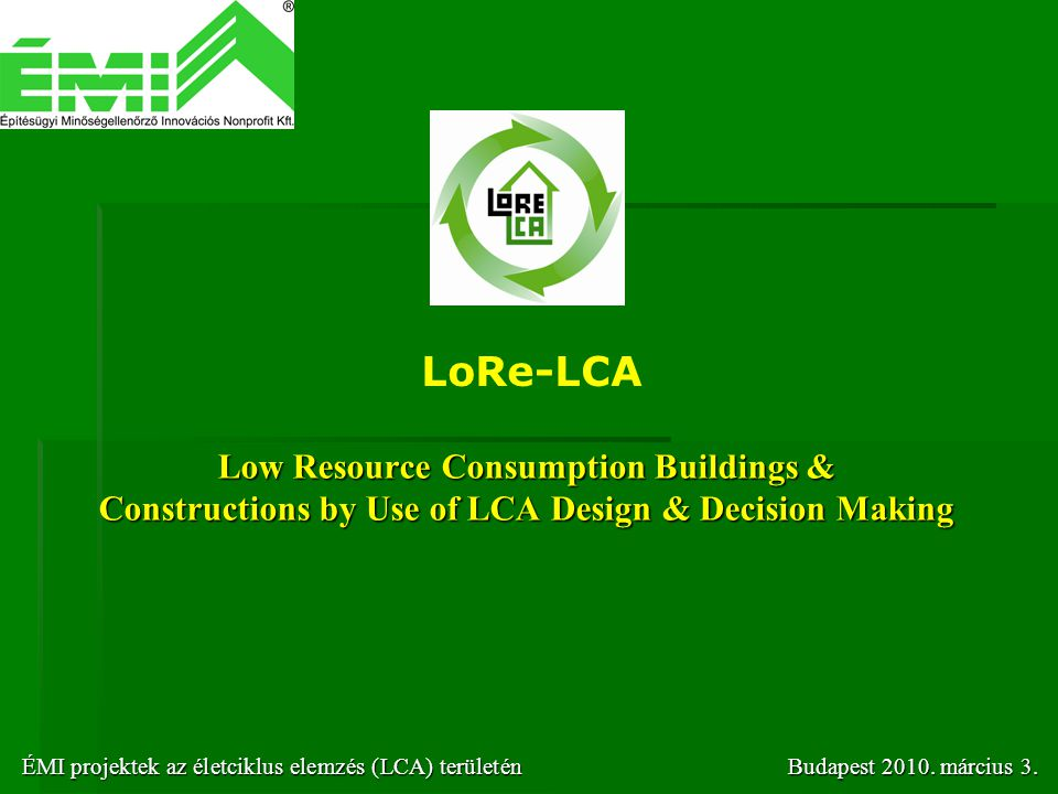 LoRe-LCA Low Resource Consumption Buildings & Constructions by Use of LCA Design & Decision Making.