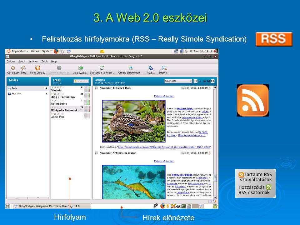 3. A Web 2.0 eszközei Feliratkozás hírfolyamokra (RSS – Really Simole Syndication) Hírfolyam.