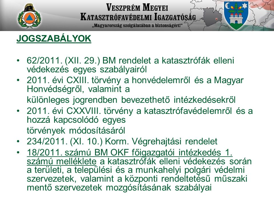 JOGSZABÁLYOK 62/2011. (XII. 29.) BM rendelet a katasztrófák elleni védekezés egyes szabályairól.