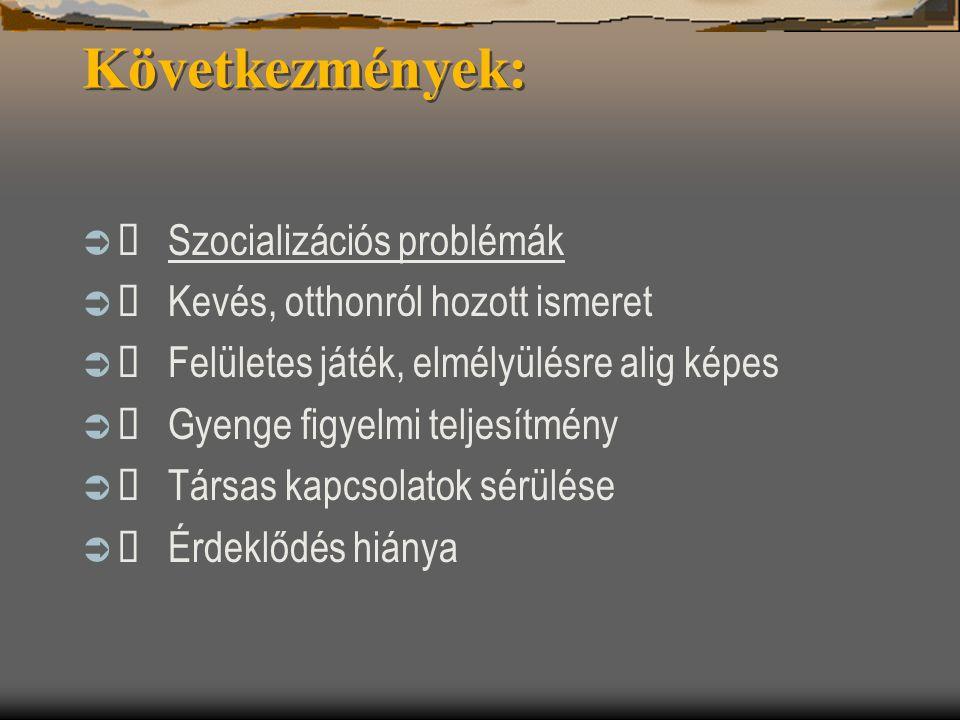 Következmények: Ø Szocializációs problémák