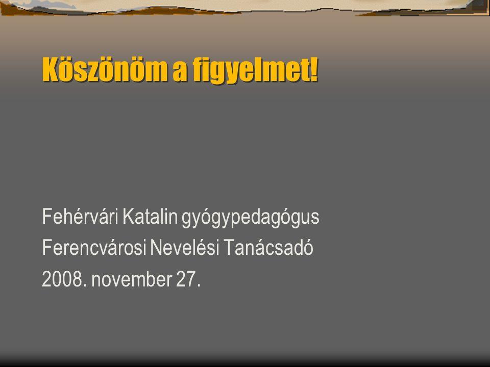 Köszönöm a figyelmet! Fehérvári Katalin gyógypedagógus