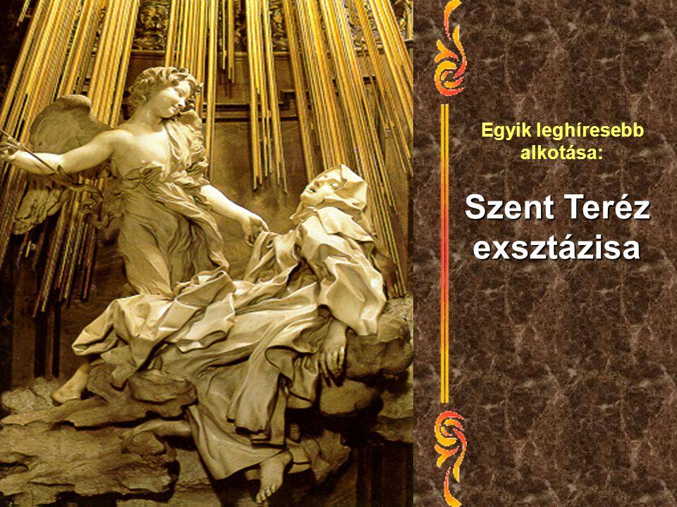 Egyik leghíresebb alkotása: Szent Teréz exsztázisa
