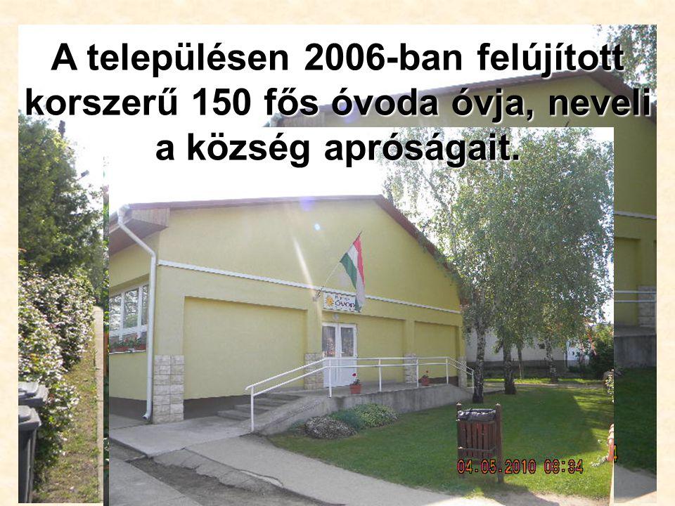 A településen 2006-ban felújított korszerű 150 fős óvoda óvja, neveli a község apróságait.