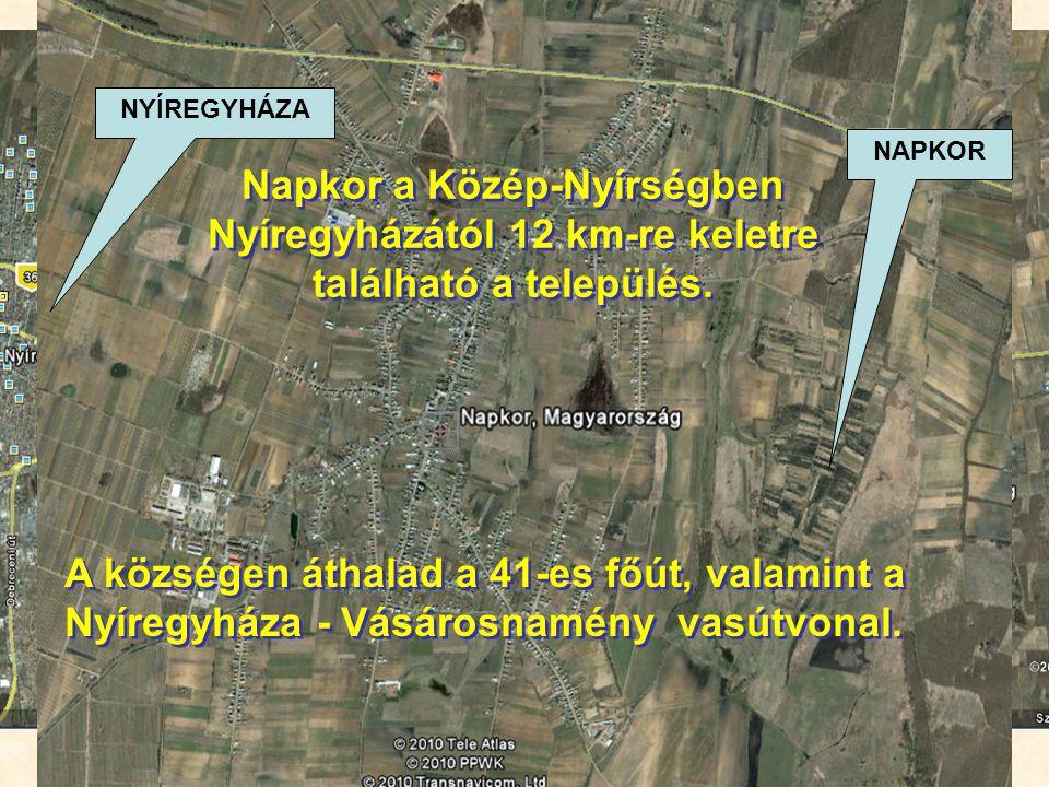 NYÍREGYHÁZA NAPKOR. Napkor a Közép-Nyírségben Nyíregyházától 12 km-re keletre található a település.