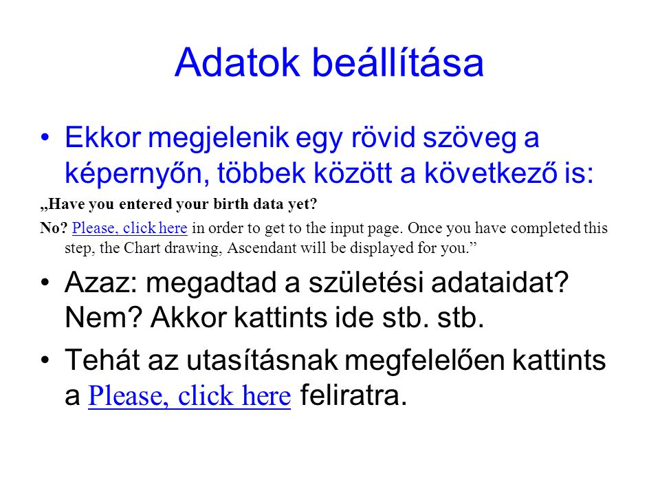 "Adatok beállítása Ekkor megjelenik egy rövid szöveg a képernyőn, többek között a következő is: ""Have you entered your birth data yet"