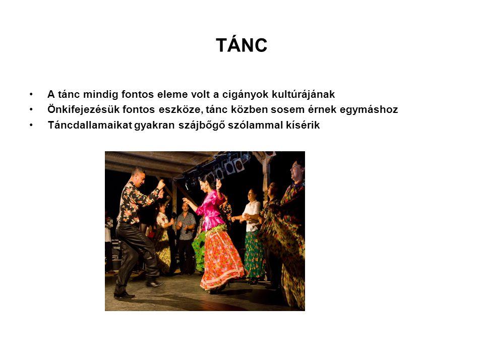 TÁNC A tánc mindig fontos eleme volt a cigányok kultúrájának