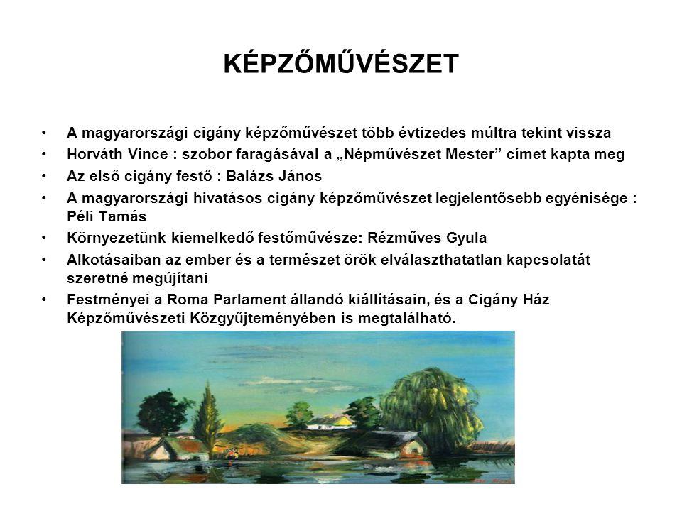 KÉPZŐMŰVÉSZET A magyarországi cigány képzőművészet több évtizedes múltra tekint vissza.