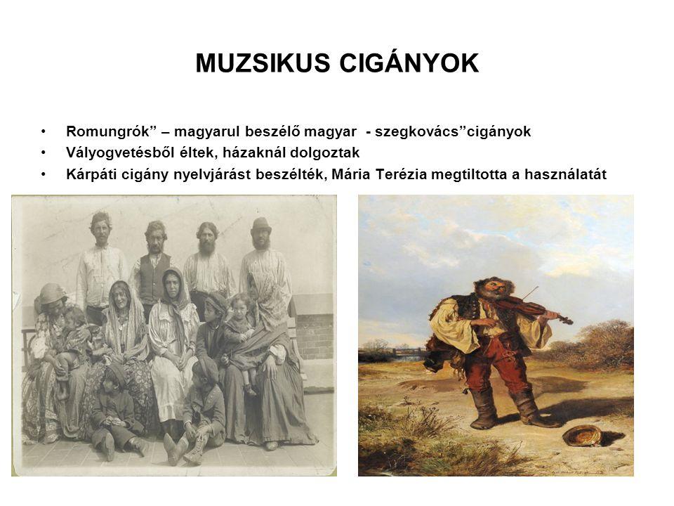 MUZSIKUS CIGÁNYOK Romungrók – magyarul beszélő magyar - szegkovács cigányok. Vályogvetésből éltek, házaknál dolgoztak.