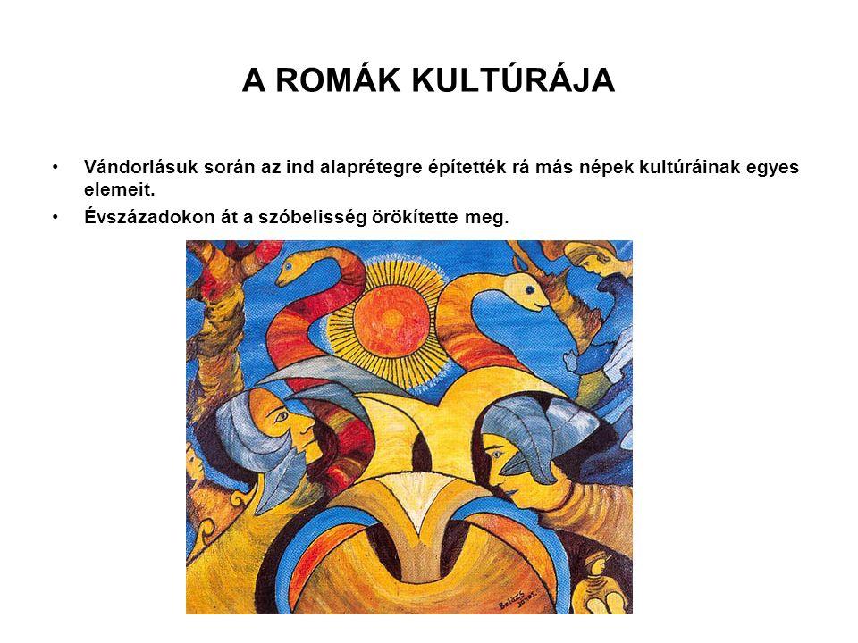 A ROMÁK KULTÚRÁJA Vándorlásuk során az ind alaprétegre építették rá más népek kultúráinak egyes elemeit.