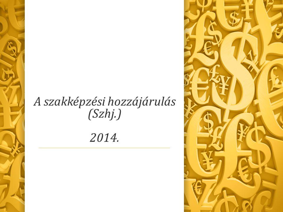 A szakképzési hozzájárulás (Szhj.) 2014.