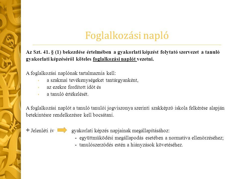 Foglalkozási napló Az Szt. 41. § (1) bekezdése értelmében a gyakorlati képzést folytató szervezet a tanuló.