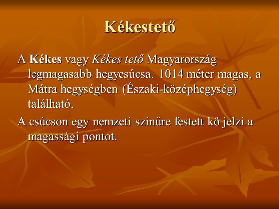 Kékestető A Kékes vagy Kékes tető Magyarország legmagasabb hegycsúcsa. 1014 méter magas, a Mátra hegységben (Északi-középhegység) található.