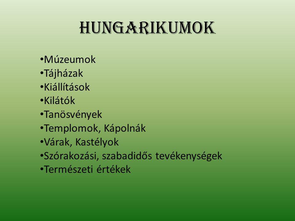 Hungarikumok Múzeumok Tájházak Kiállítások Kilátók Tanösvények