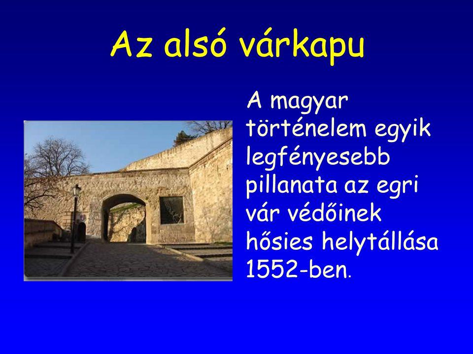 Az alsó várkapu A magyar történelem egyik legfényesebb pillanata az egri vár védőinek hősies helytállása 1552-ben.