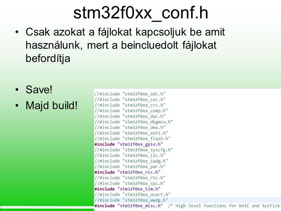 stm32f0xx_conf.h Csak azokat a fájlokat kapcsoljuk be amit használunk, mert a beincluedolt fájlokat befordítja.