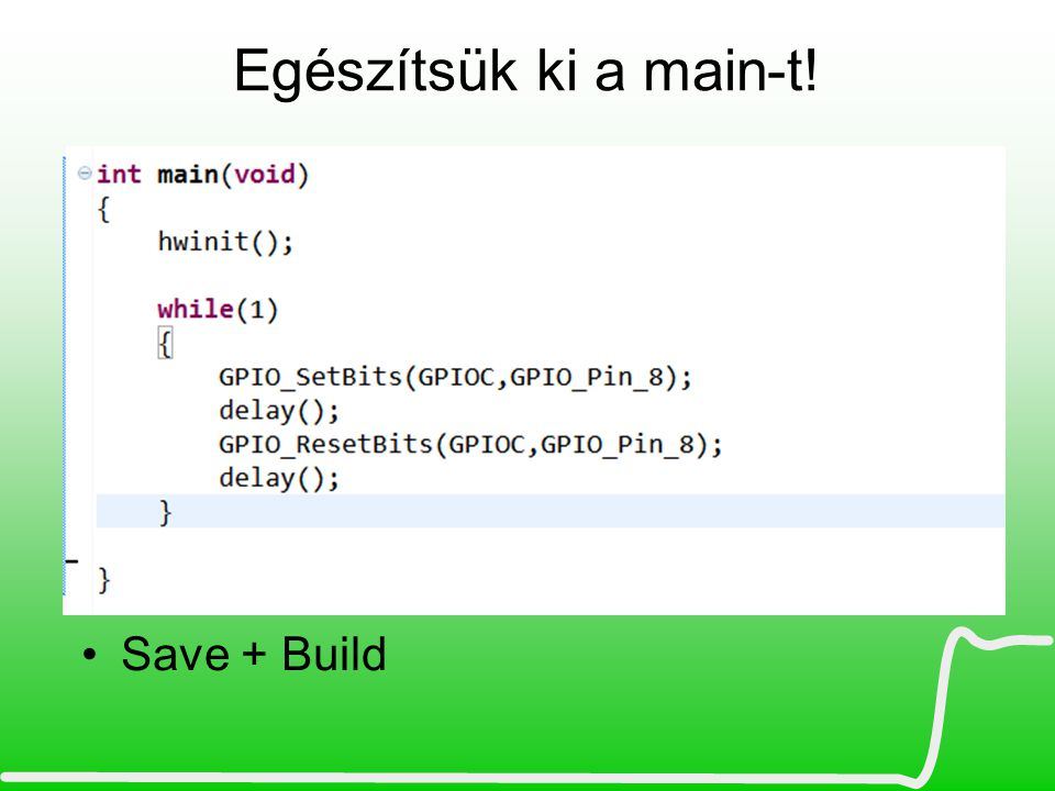 Egészítsük ki a main-t! Save + Build