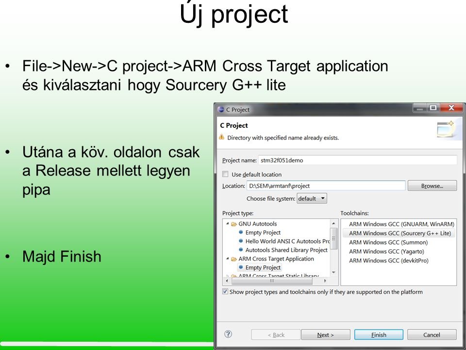 Új project File->New->C project->ARM Cross Target application és kiválasztani hogy Sourcery G++ lite.