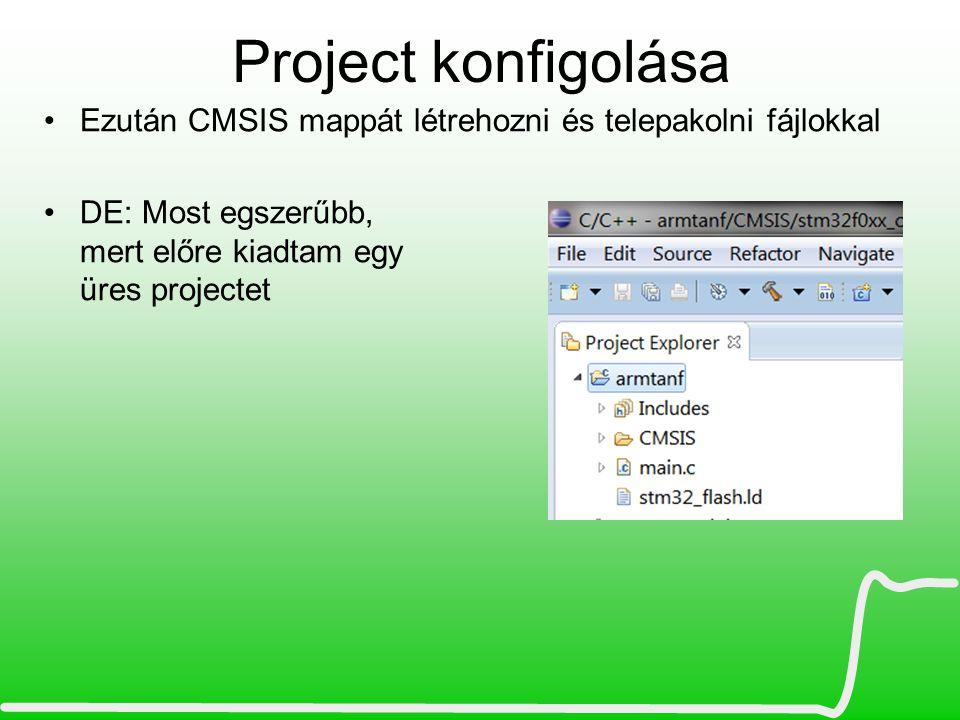 Project konfigolása Ezután CMSIS mappát létrehozni és telepakolni fájlokkal.
