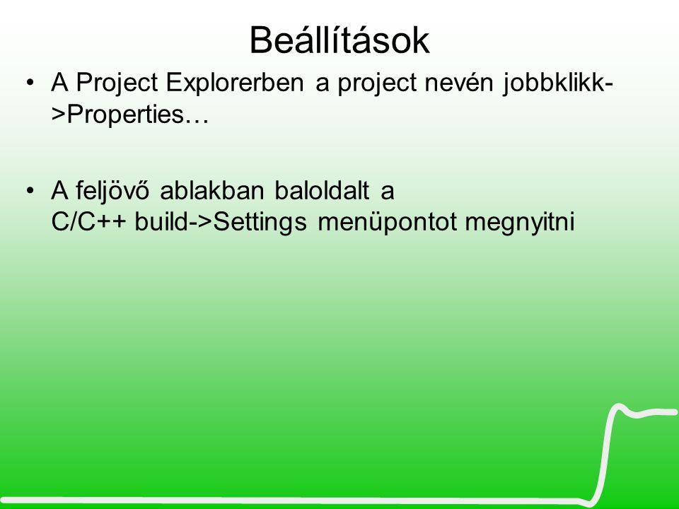 Beállítások A Project Explorerben a project nevén jobbklikk->Properties… A feljövő ablakban baloldalt a C/C++ build->Settings menüpontot megnyitni.