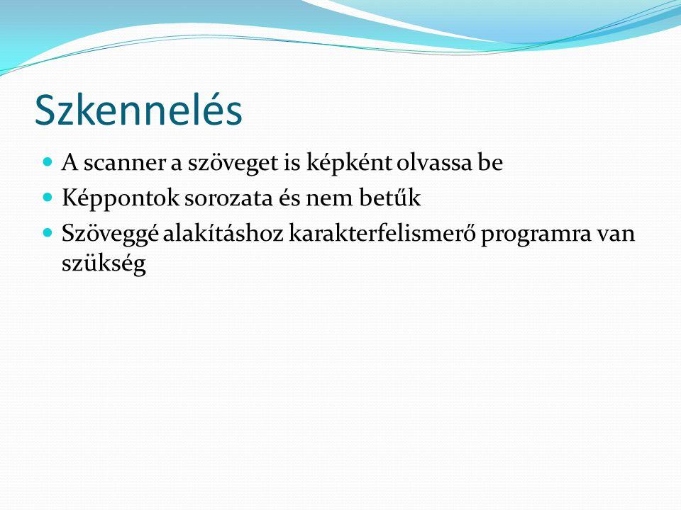 Szkennelés A scanner a szöveget is képként olvassa be
