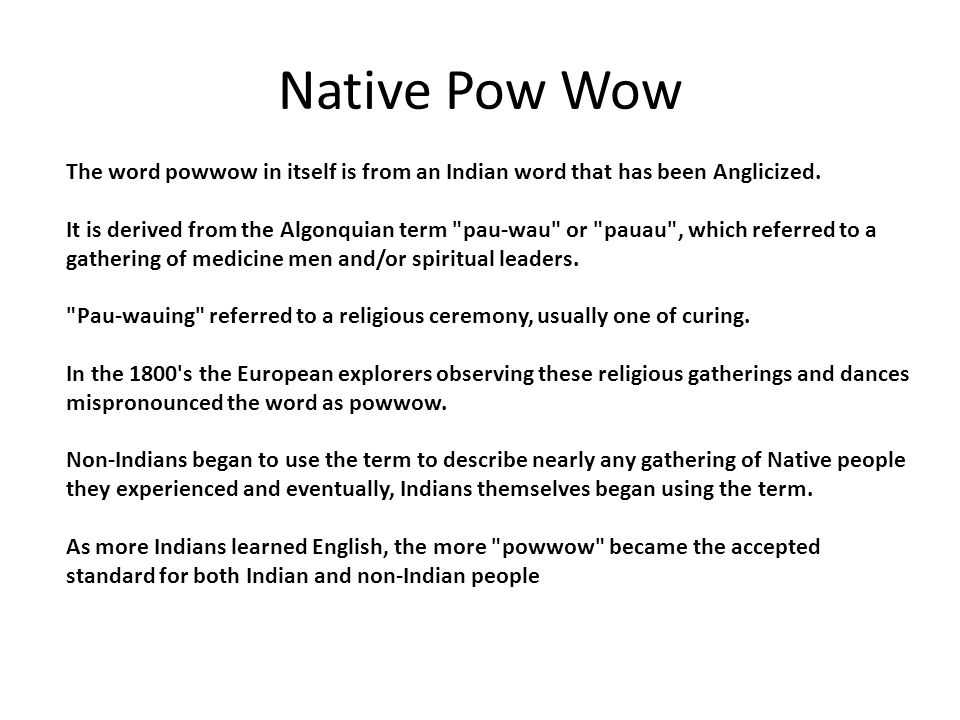 Native Pow Wow The word powwow in itself is from an Indian word that has been Anglicized.
