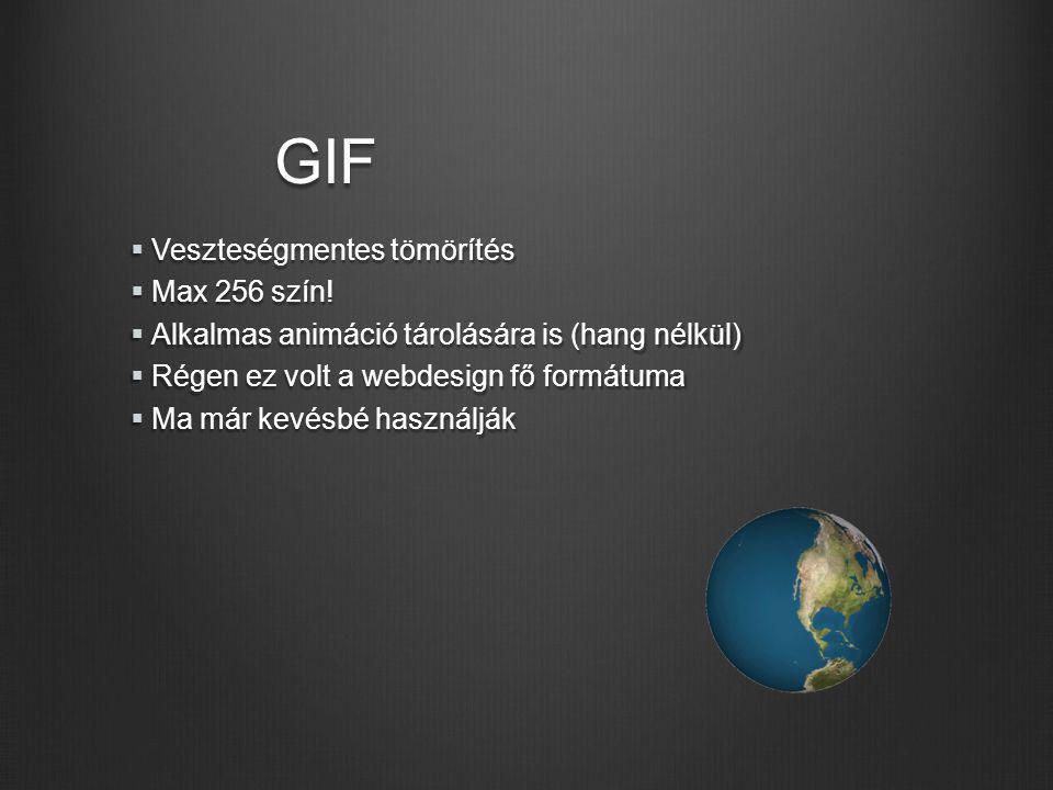 GIF Veszteségmentes tömörítés Max 256 szín!